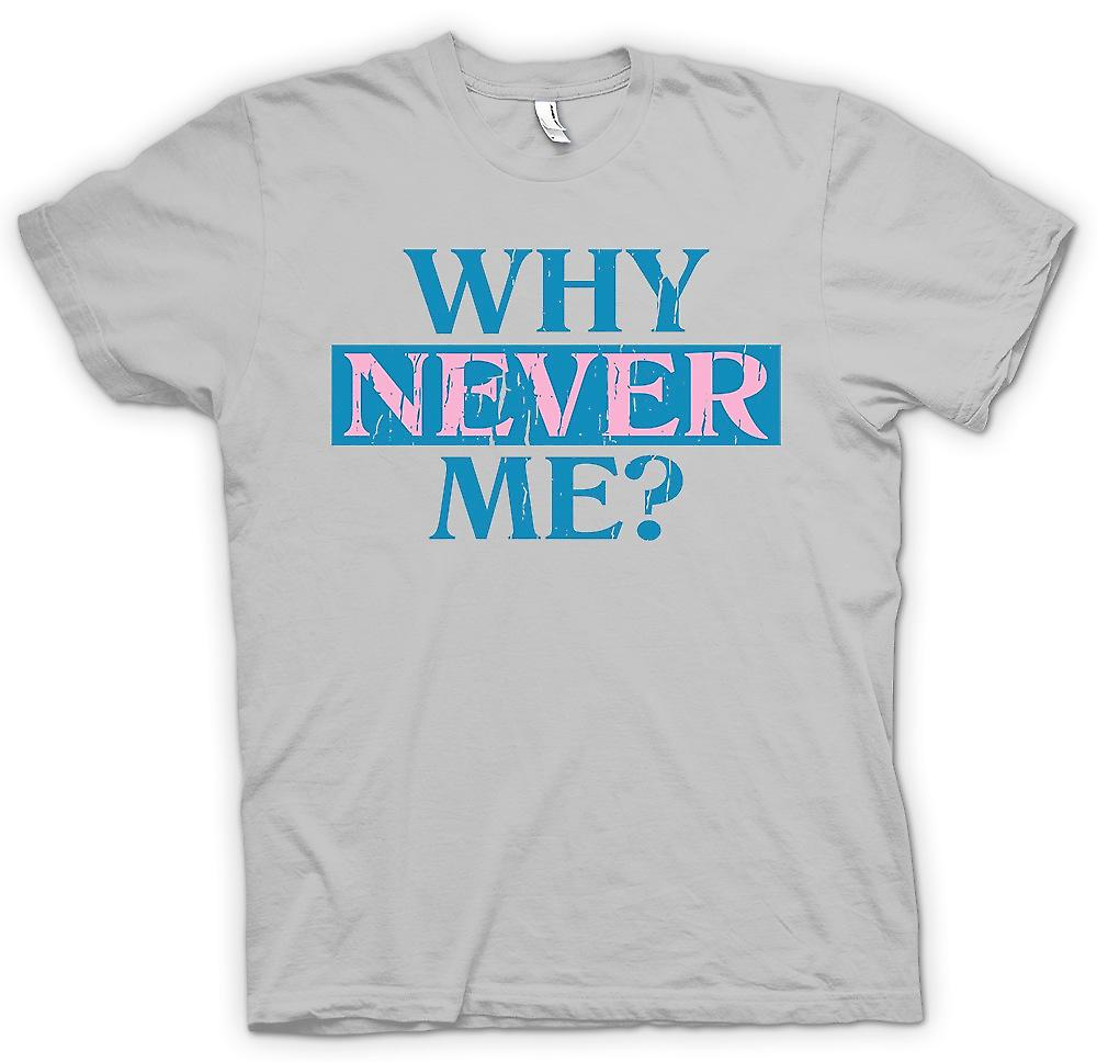 Mens T-shirt - Why Never Me - Funny Joke