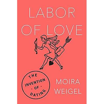 Labor of Love by Moira Weigel - 9780374182533 Book