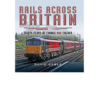 Schienen quer durch Großbritannien - dreißig Jahre des Wandels und der Farbe von David Cabl