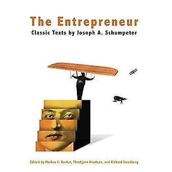 The the Entrepreneur: Classic Texts by Joseph A. Schumpeter