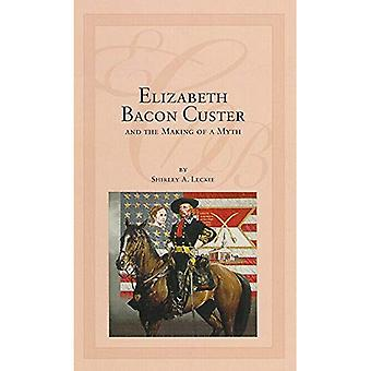 Elizabeth Bacon Custer and the Making of a Myth