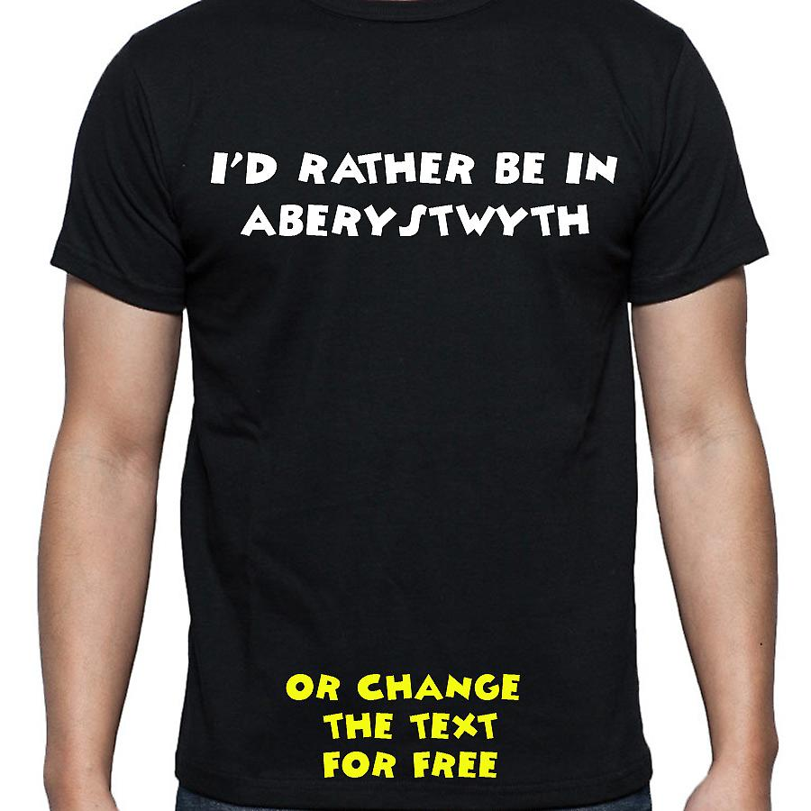 I'd Rather Be In Aberystwyth Black Hand Printed T shirt