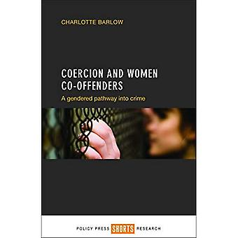 Coercion and Women Co-Offenders: A Gendered Pathway into Crime (Shorts Research)