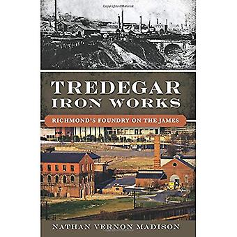 Tredegar Iron Works: Richmond's Foundry on the James (Landmarks)
