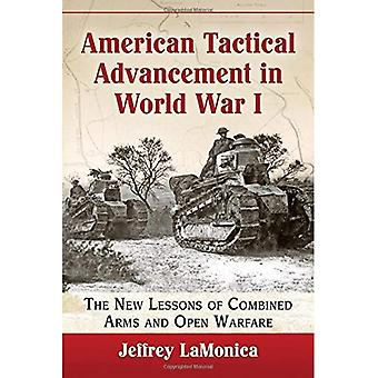 American Tactical Advancement in World War I: The New Lessons of Combined Arms and Open Warfare