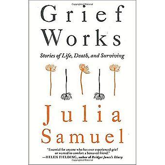 Verdriet werkt: Verhalen van leven, dood en overleven