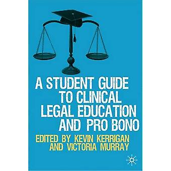 A Student Guide to Clinical Legal Education and Pro Bono by Kerrigan & Kevin
