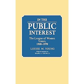 In the Public Interest The League of Women Voters 19201970 by Young & Louise Merwin