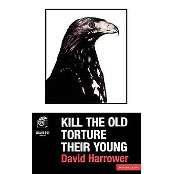 Kill the Old Torture the Young by Harrower & David & Translator
