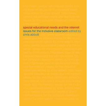 Special Educational Needs and the Internet Issues for the Inclusive Classroom by Abbott & Chris