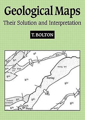 Geological Maps Their Solution and Interpretation by Bolton & T.