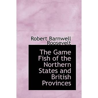 The Game Fish of the Northern States and British Provinces by Roosevelt & Robert Barnwell