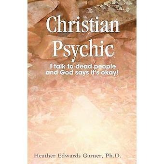 Christian Psychic by Edwards Garner & Ph.D. & Heather