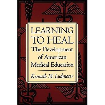 Ludmerer ・ ケネス ・ M によるアメリカの医学の教育の開発を癒すために学習します。