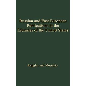 Russian and East European Publications in the Libraries of the United States. by Ruggles & Melville J.