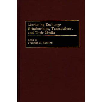 Marketing Exchange Relationships Transactions and Their Media by Houston & Franklin S.