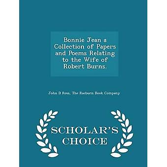 Bonnie Jean a Collection of Papers and Poems Relating to the Wife of Robert Burns.  Scholars Choice Edition by Ross & John D
