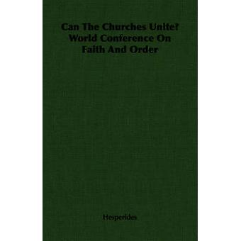 Can The Churches Unite World Conference On Faith And Order by Hesperides