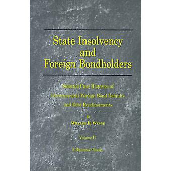 State Insolvency and Foreign Bondholders Selected Case Histories of Governmental Foreign Bond Defaults and Debt Readjustments by Wynne & William H.