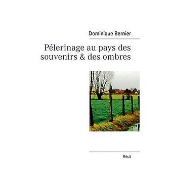 Plerinage au pays des souvenirs des ombres di Bernier & Dominique