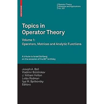 Topics in Operator Theory  Volume 1 Operators Matrices and Analytic functions by Ball & Joseph A.