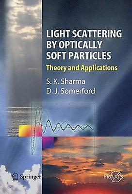 Light Scattering by Optically Soft Particles  Theory and Applications by Sharma & Subodh K.