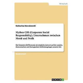 Mythos CSR Corporate Social Responsibility. Unternehmen zwischen Moral und Profit by Nowakowski & Katharina