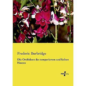 Die Orchideen Des Temperierten Und Kalten Hauses av Burbridge & Frederic