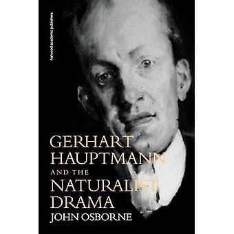 Gerhard Hauptmann and the Naturalist Drama by Osborne & John