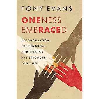 Oneness Embraced - Reconciliation - the Kingdom - and How We Are Stron