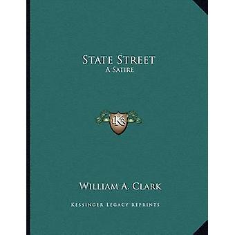 State Street - A Satire by William A Clark - 9781163746899 Book