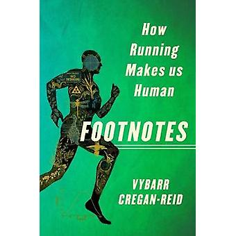 Footnotes - How Running Makes Us Human by Vybarr Cregan-Reid - 9781250