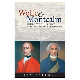 Wolfe and Montcalm: Their Lives, Their Times and the Fate of a Continent