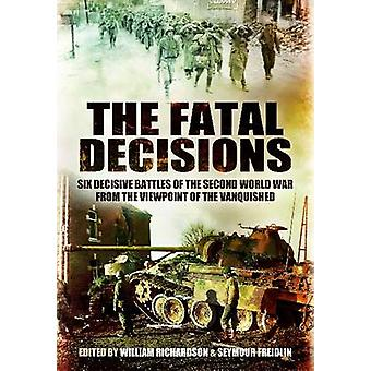 Fatal Decisions - First Hand Accounts by Hitler's Generals by William