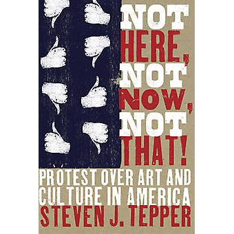 Not Here - Not Now - Not That! - Protest Over Art and Culture in Ameri