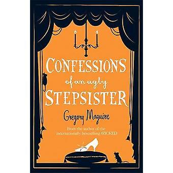 Confessions of brzydki przyrodnia siostra Gregory Maguire - 9780755341696
