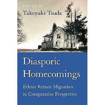 Diasporic Homecomings - Ethnic Return Migration in Comparative Perspec