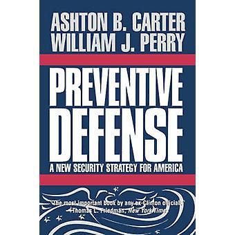 Förebyggande försvar - en ny säkerhetsstrategi för Amerika av Ashton B.