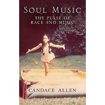 Soul Music - Taking the Pulse of Race and Music by Candace Allen - 978