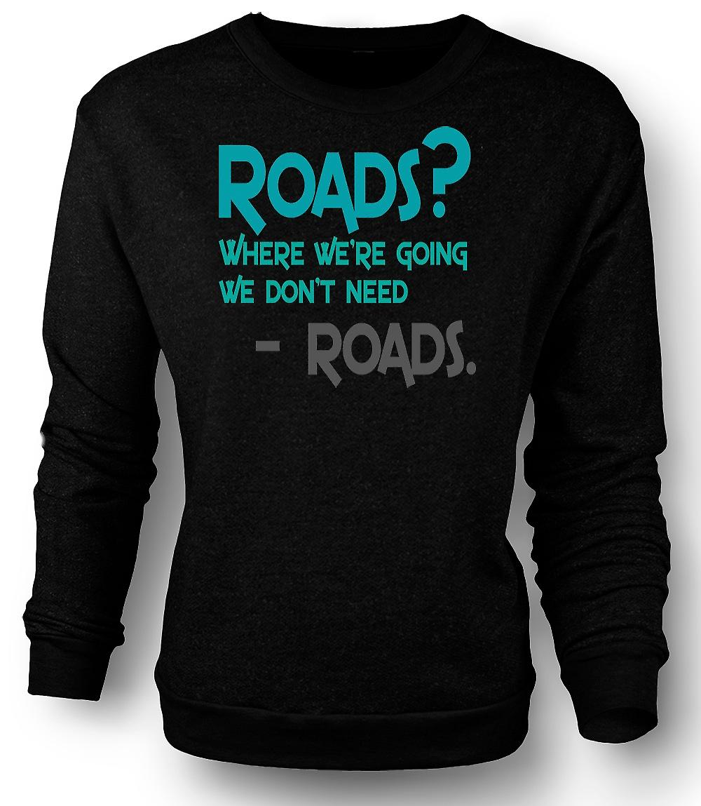 Mens Sweatshirt Roads? Where We're Going We Don't Roads - Funny Quote
