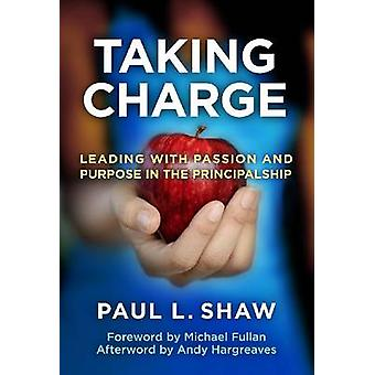 Taking Charge - Leading with Passion and Purpose in the Principalship
