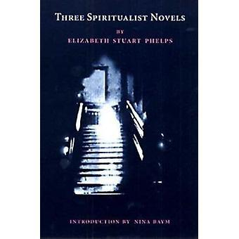 Three Spiritualist Novels - The Gates Ajar / Beyond the Gates / The Ga