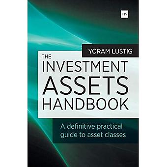 The Investment Assets Handbook: A definitive practical guide to asset classes A definitive practical guide to...