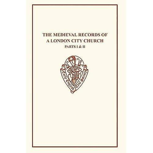 Medieval Records of a London City Church I & II  v. 1 & 2 (Early English Text Society Original Series)
