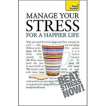 Manage Your Stress for a Happier Life. Terry Looker and Olga Gregson