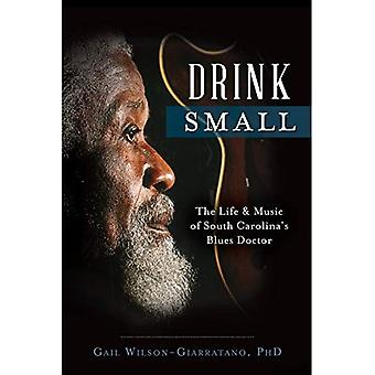 Drink Small:: The Life & Music of South Carolina's Blues Doctor