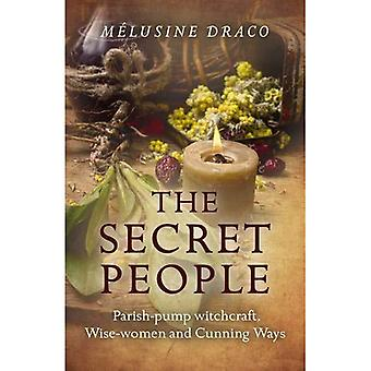 The Secret People: Parish-Pump Witchcraft, Wise-Women and Cunning Ways