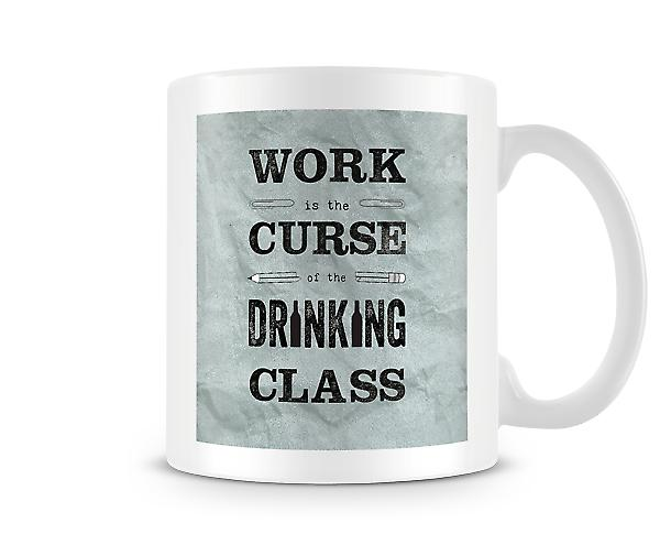 Work Is The Curse Of The Drinking Class Mug