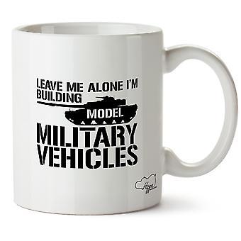 Hippowarehouse lassen mich in Ruhe ich bin Gebäude Modell Militärfahrzeuge gedruckt Becher Tasse Keramik 10oz
