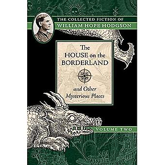 The House on the Borderland and Other Mysterious Places: The Collected Fiction of William Hope Hodgson, Volume 2 (Collected Fiction� of William Hope Hodgson)